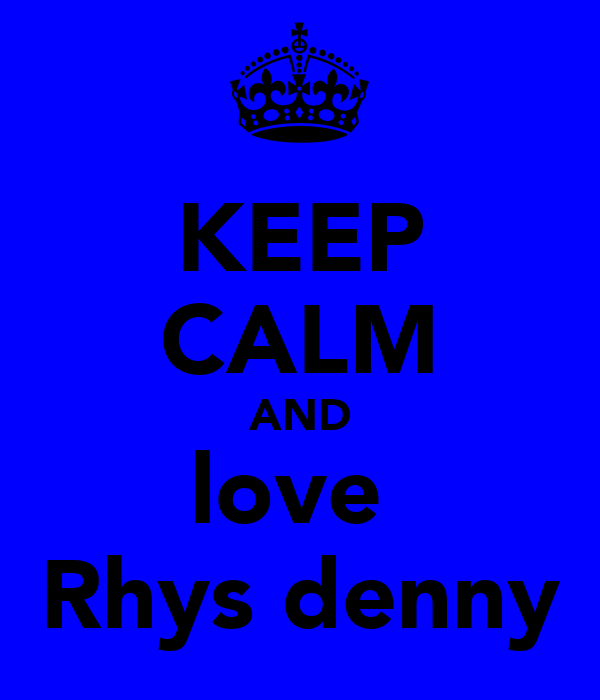 KEEP CALM AND love  Rhys denny