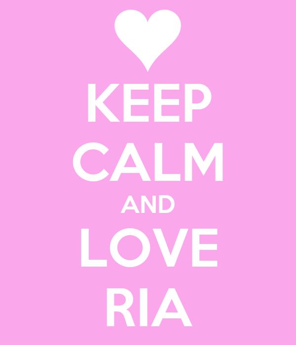 KEEP CALM AND LOVE RIA