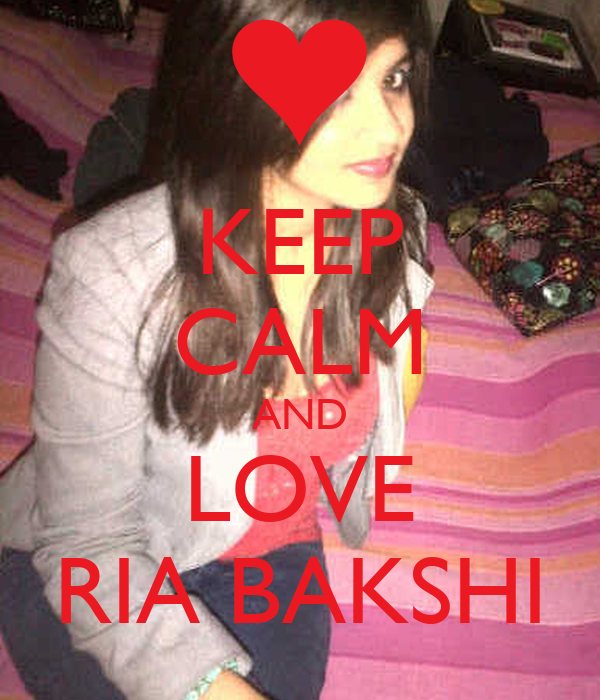 KEEP CALM AND LOVE RIA BAKSHI