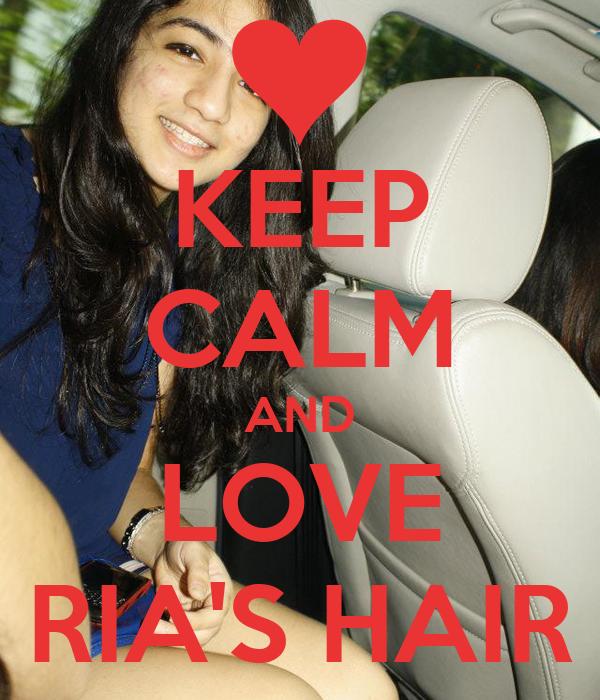 KEEP CALM AND LOVE RIA'S HAIR