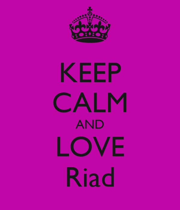 KEEP CALM AND LOVE Riad