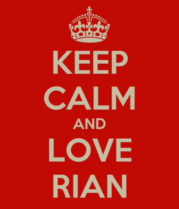 KEEP CALM AND LOVE RIAN
