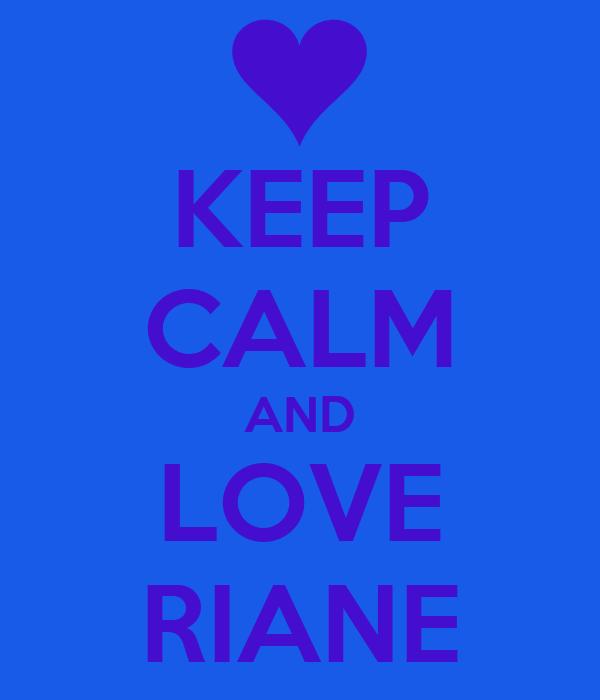 KEEP CALM AND LOVE RIANE