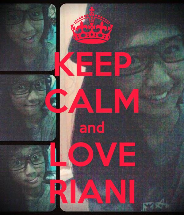 KEEP CALM and LOVE RIANI