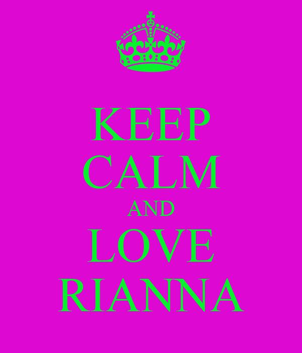 KEEP CALM AND LOVE RIANNA