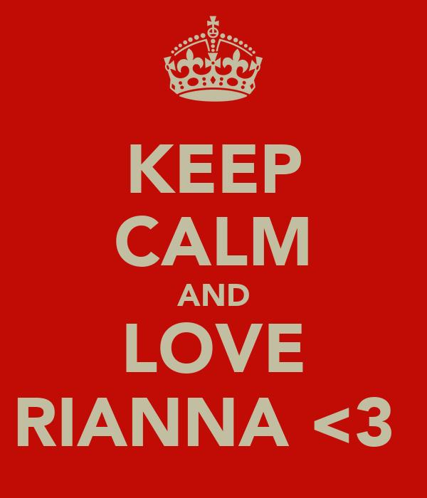 KEEP CALM AND LOVE RIANNA <3