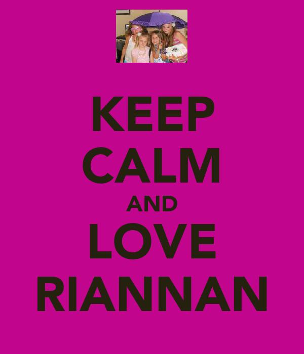 KEEP CALM AND LOVE RIANNAN