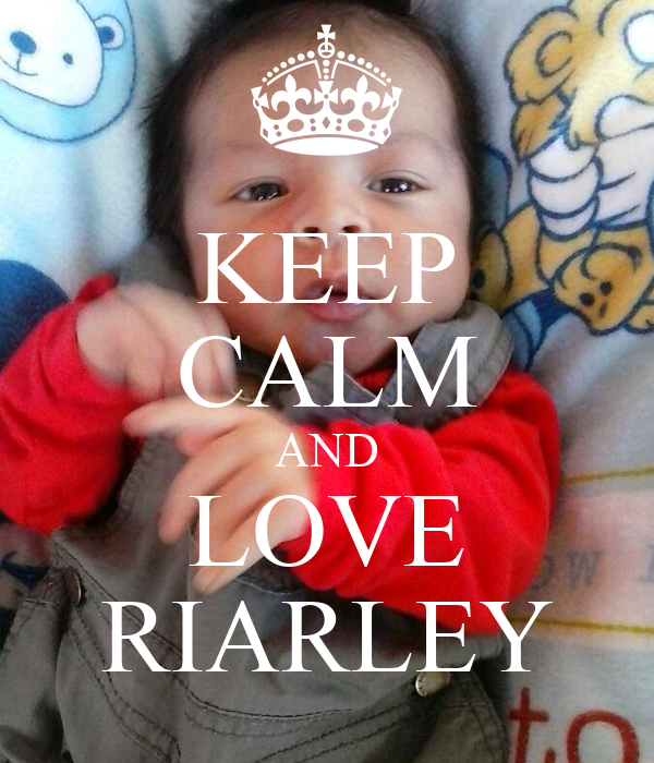 KEEP CALM AND LOVE RIARLEY