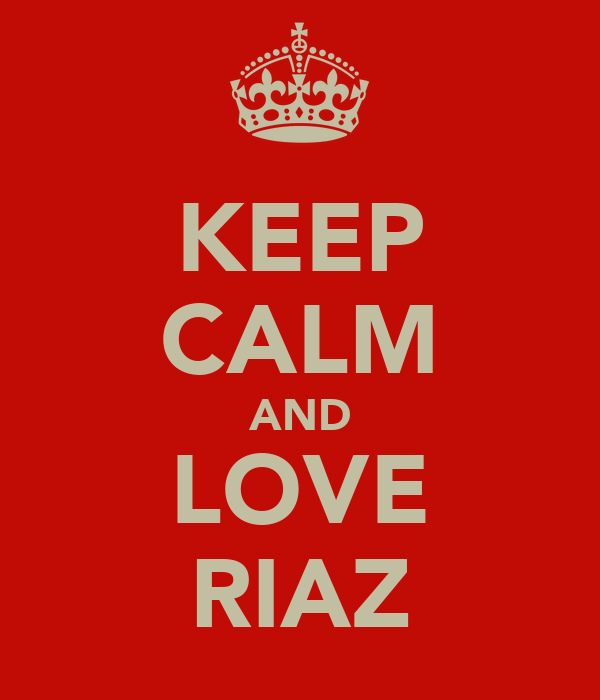KEEP CALM AND LOVE RIAZ