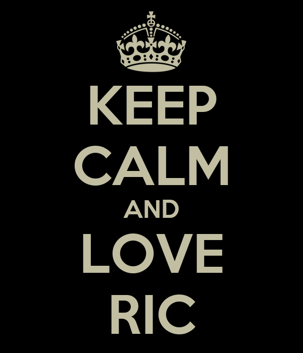 KEEP CALM AND LOVE RIC
