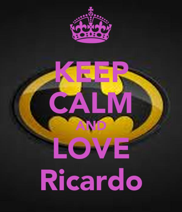 KEEP CALM AND LOVE Ricardo