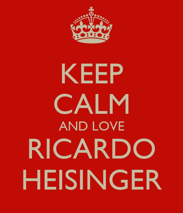 KEEP CALM AND LOVE RICARDO HEISINGER