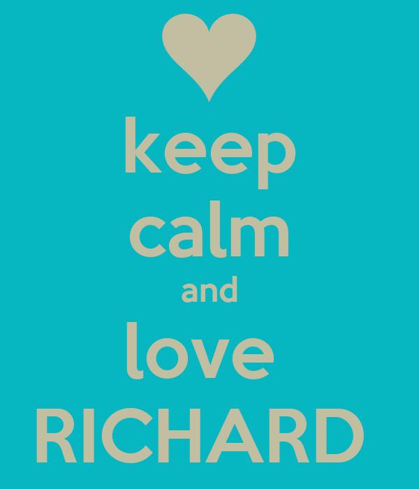 keep calm and love  RICHARD