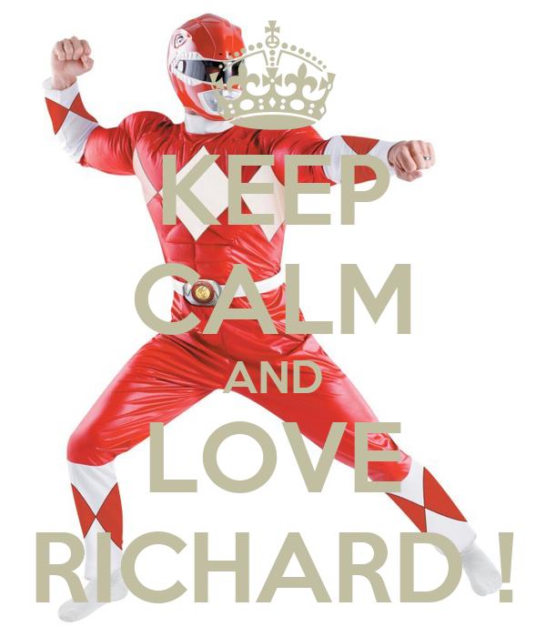 KEEP CALM AND LOVE RICHARD !