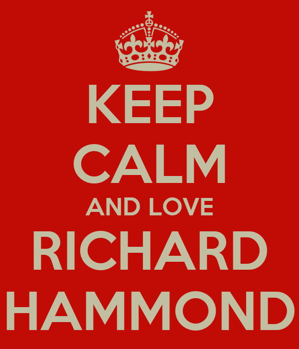 KEEP CALM AND LOVE RICHARD HAMMOND