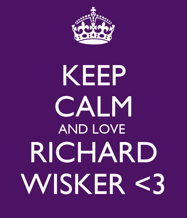 KEEP CALM AND LOVE  RICHARD WISKER <3