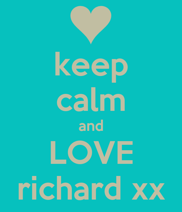 keep calm and LOVE richard xx