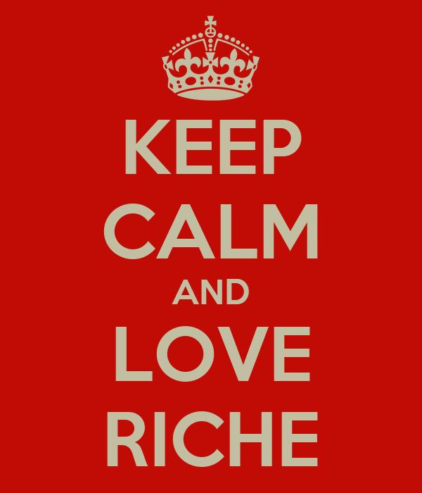 KEEP CALM AND LOVE RICHE