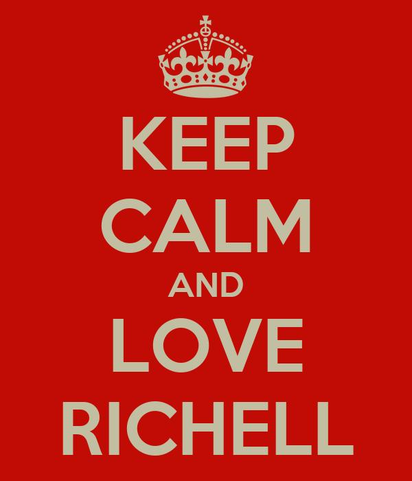 KEEP CALM AND LOVE RICHELL