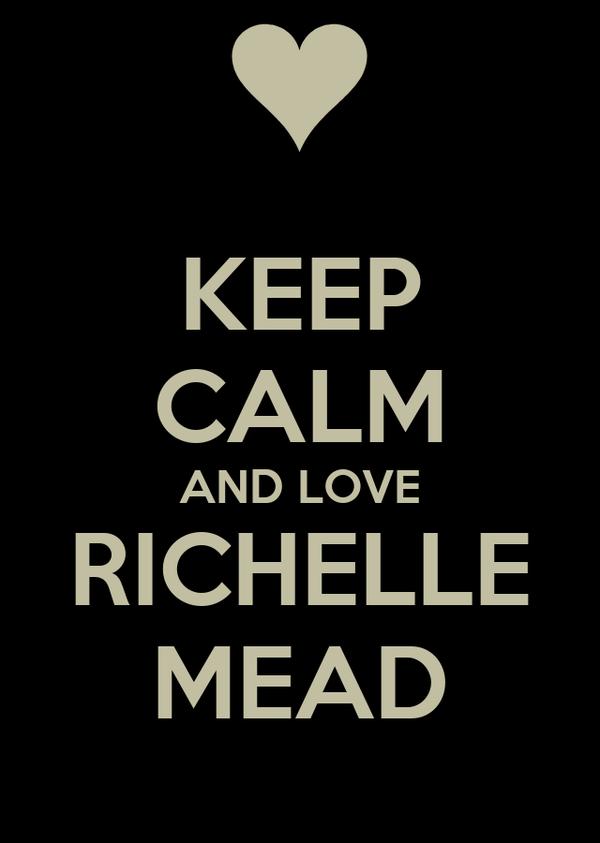 KEEP CALM AND LOVE RICHELLE MEAD