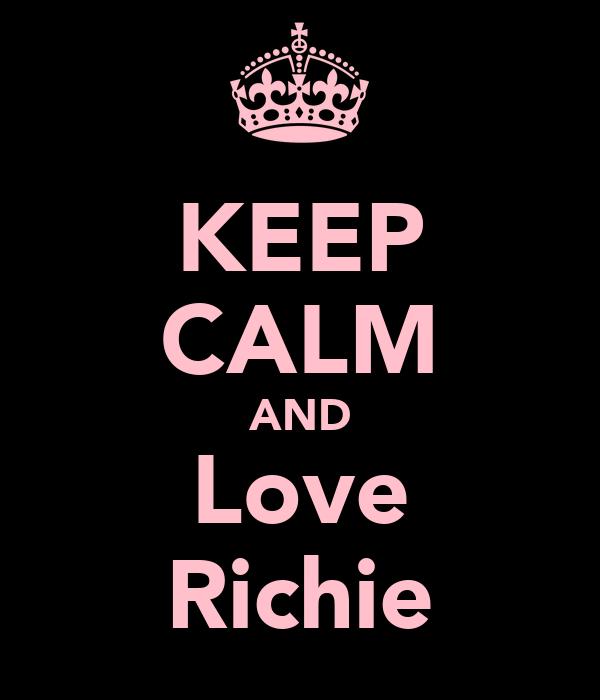 KEEP CALM AND Love Richie
