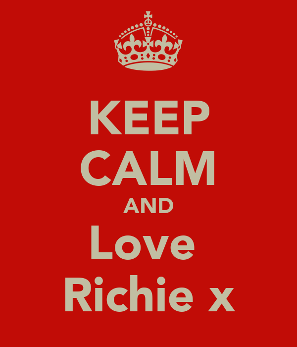KEEP CALM AND Love  Richie x