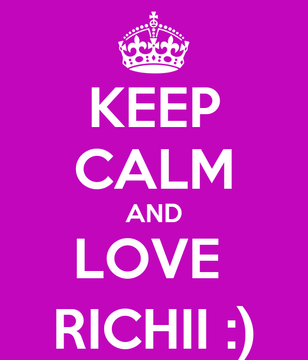 KEEP CALM AND LOVE  RICHII :)