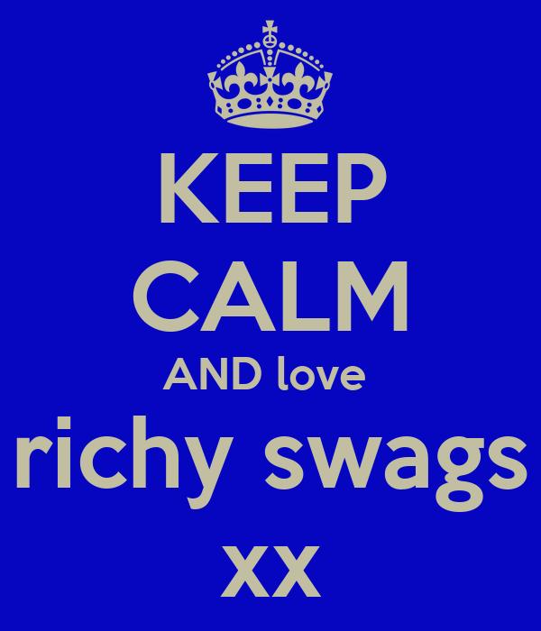 KEEP CALM AND love  richy swags xx