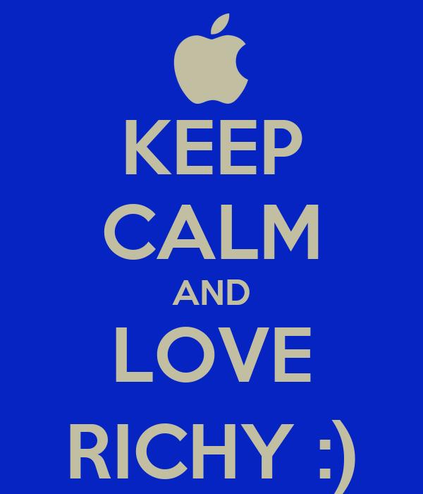 KEEP CALM AND LOVE RICHY :)