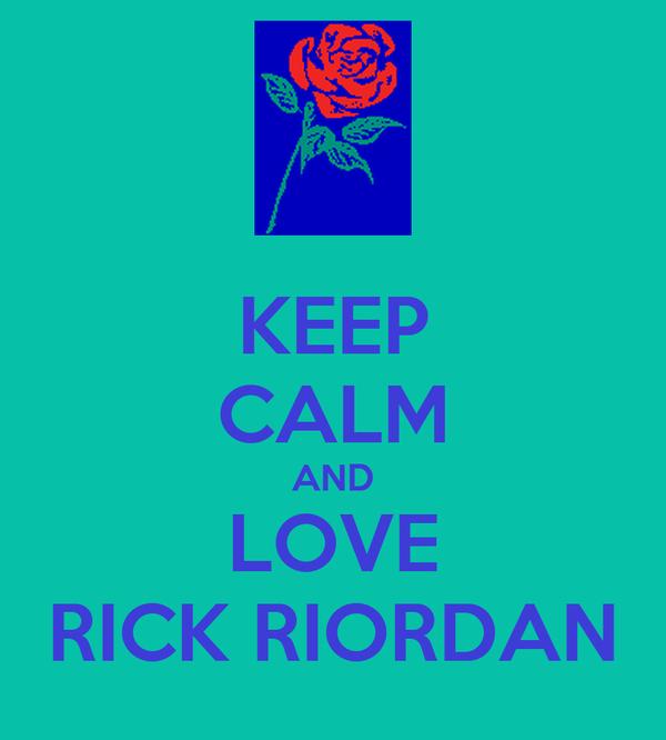 KEEP CALM AND LOVE RICK RIORDAN