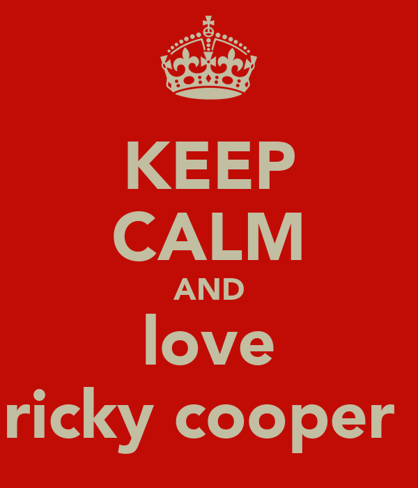 KEEP CALM AND love ricky cooper