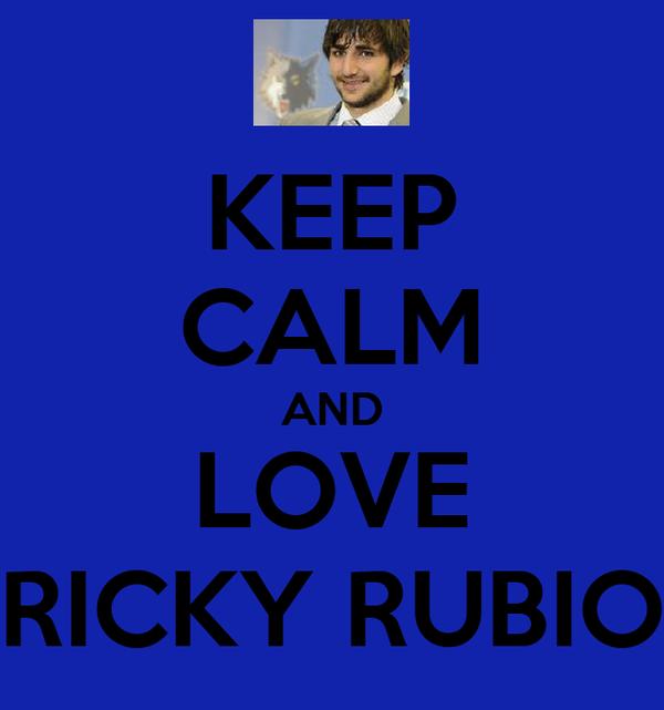 KEEP CALM AND LOVE RICKY RUBIO