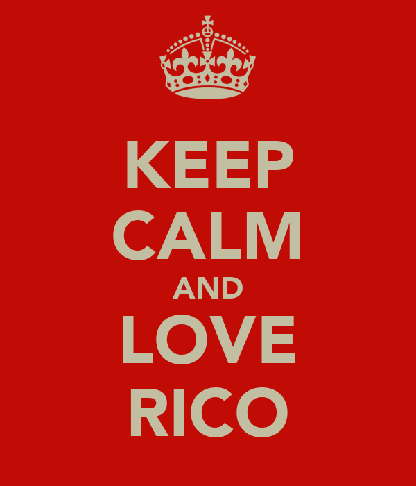 KEEP CALM AND LOVE RICO