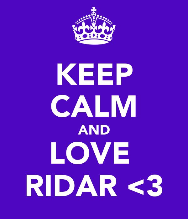 KEEP CALM AND LOVE  RIDAR <3