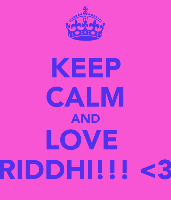 KEEP CALM AND LOVE  RIDDHI!!! <3