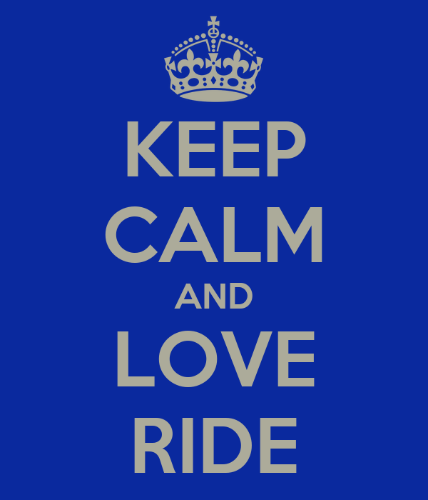 KEEP CALM AND LOVE RIDE