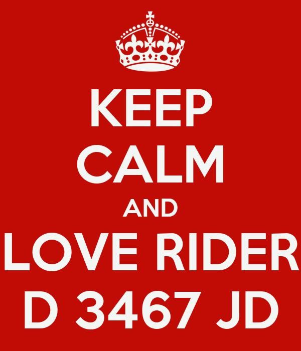 KEEP CALM AND LOVE RIDER D 3467 JD