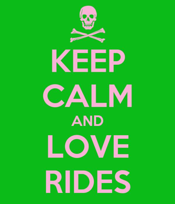 KEEP CALM AND LOVE RIDES