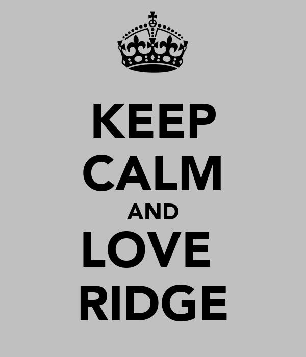 KEEP CALM AND LOVE  RIDGE