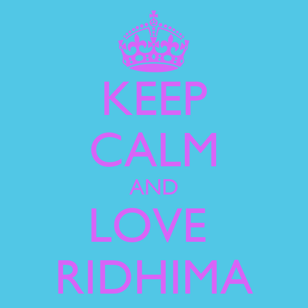 KEEP CALM AND LOVE  RIDHIMA