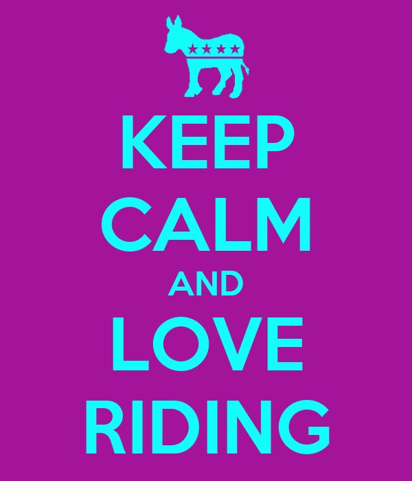 KEEP CALM AND LOVE RIDING