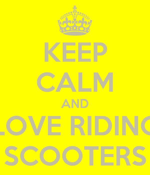 KEEP CALM AND LOVE RIDING SCOOTERS