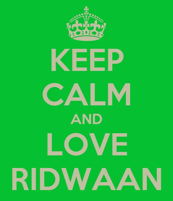 KEEP CALM AND LOVE RIDWAAN