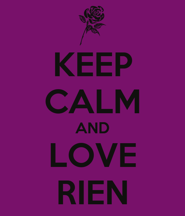KEEP CALM AND LOVE RIEN