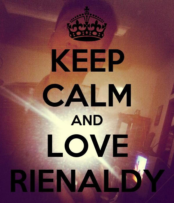 KEEP CALM AND LOVE RIENALDY