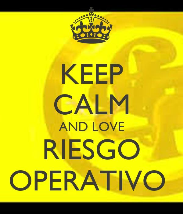 KEEP CALM AND LOVE RIESGO OPERATIVO