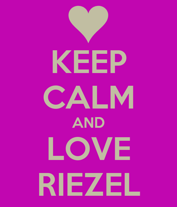 KEEP CALM AND LOVE RIEZEL