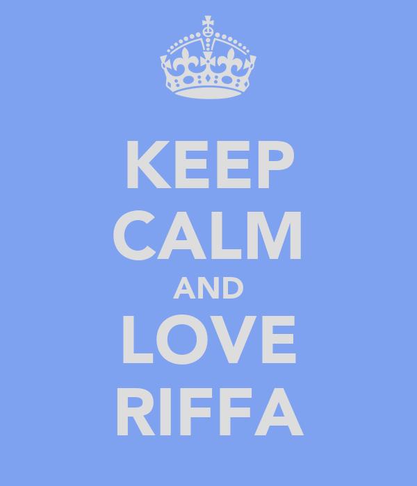 KEEP CALM AND LOVE RIFFA