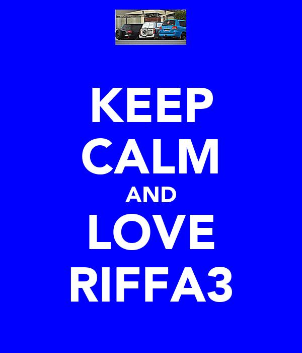 KEEP CALM AND LOVE RIFFA3