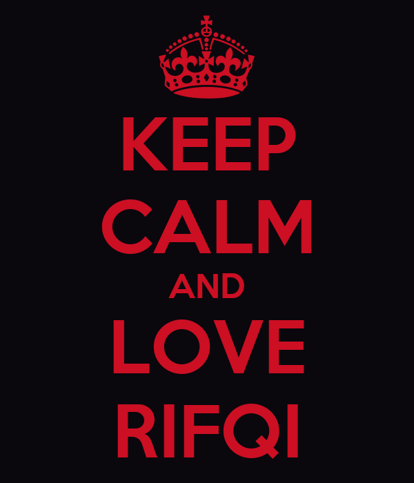 KEEP CALM AND LOVE RIFQI